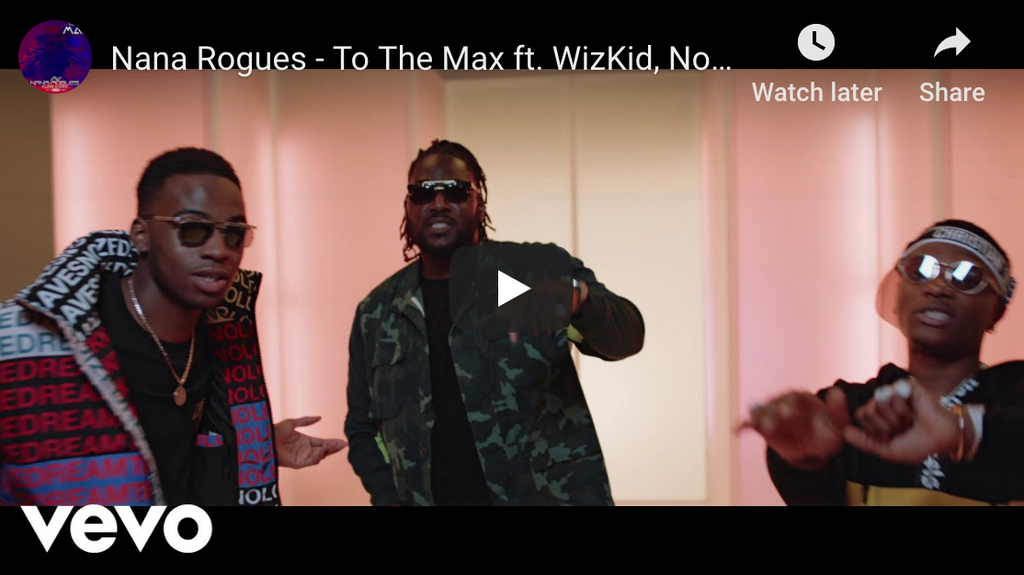 Nana Rogues ft. Wizkid and Not3s - To The Max