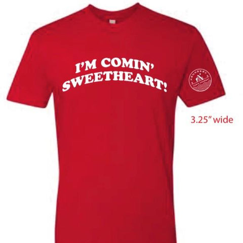 Speciality T Shirt - I'm comin' sweetheart!