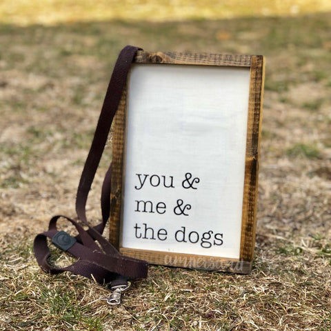 "You & Me & The Dogs Medium Shelf Sitter Sign | 9""x13"""