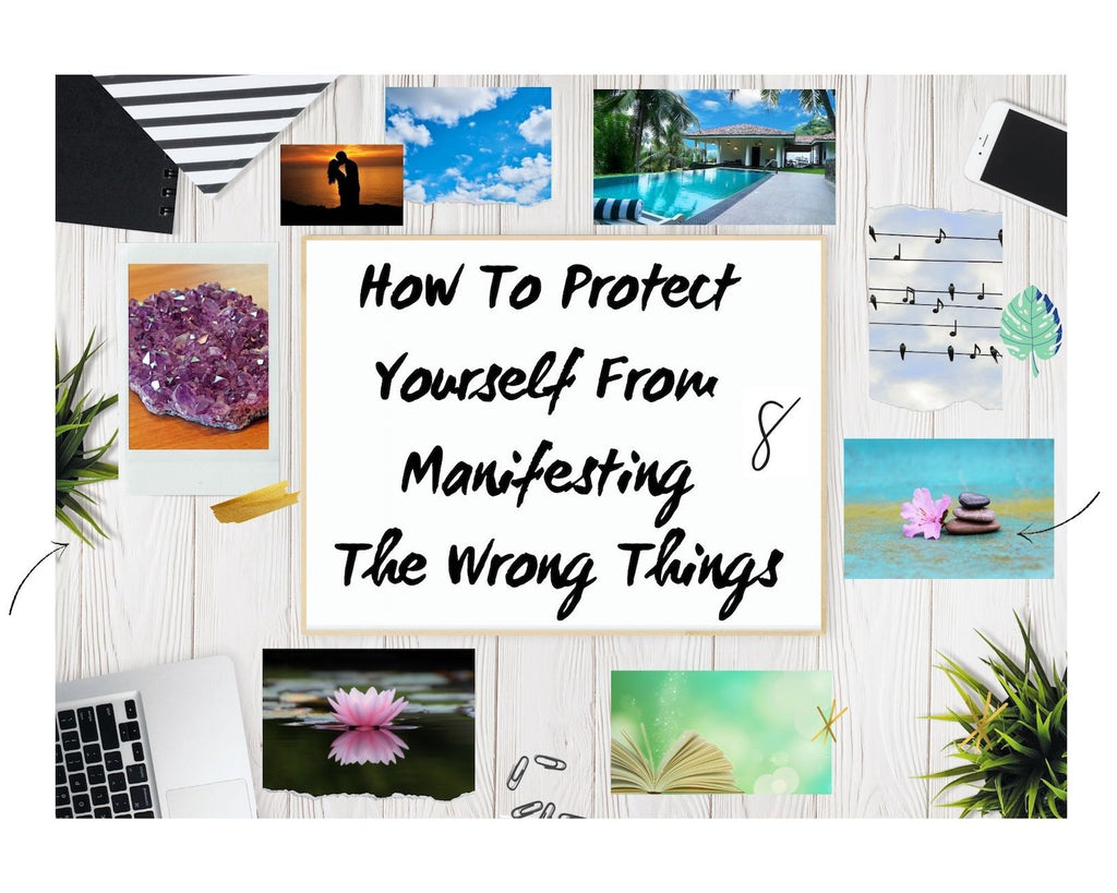 How To Protect Yourself From Manifesting The Wrong Things –  5 Items To Carefully Evaluate