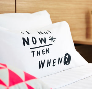 If Not Now Pillowcase