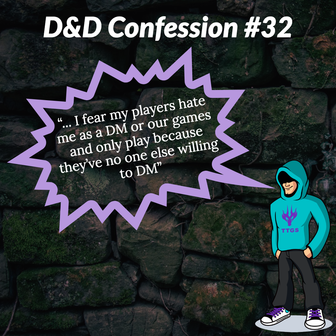 D&D Confession #32 | Self Conscious - I fear my players hate me as a DM or our games and only play because they've no one else willing to DM.
