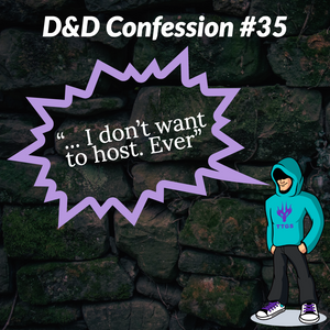 D&D Confession #35 | Party Pooper - I don't want to host. Ever.