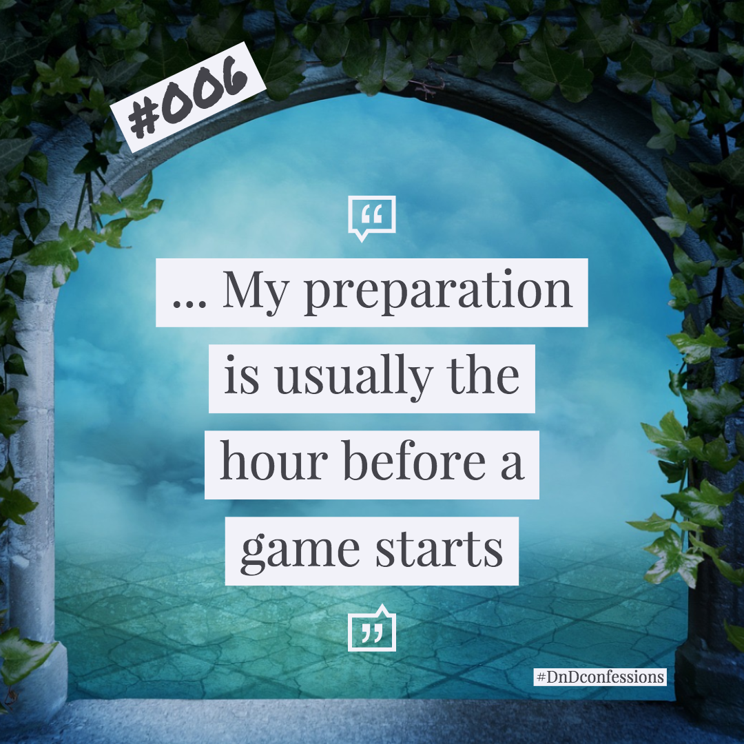 "DnD Confession #6 | Cutting it close - ""My preparation is usually the hour before a game starts"""