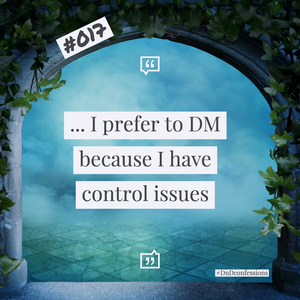 "D&D Confession #017 | Control Freak - ""... I prefer to DM because I have control issues"""