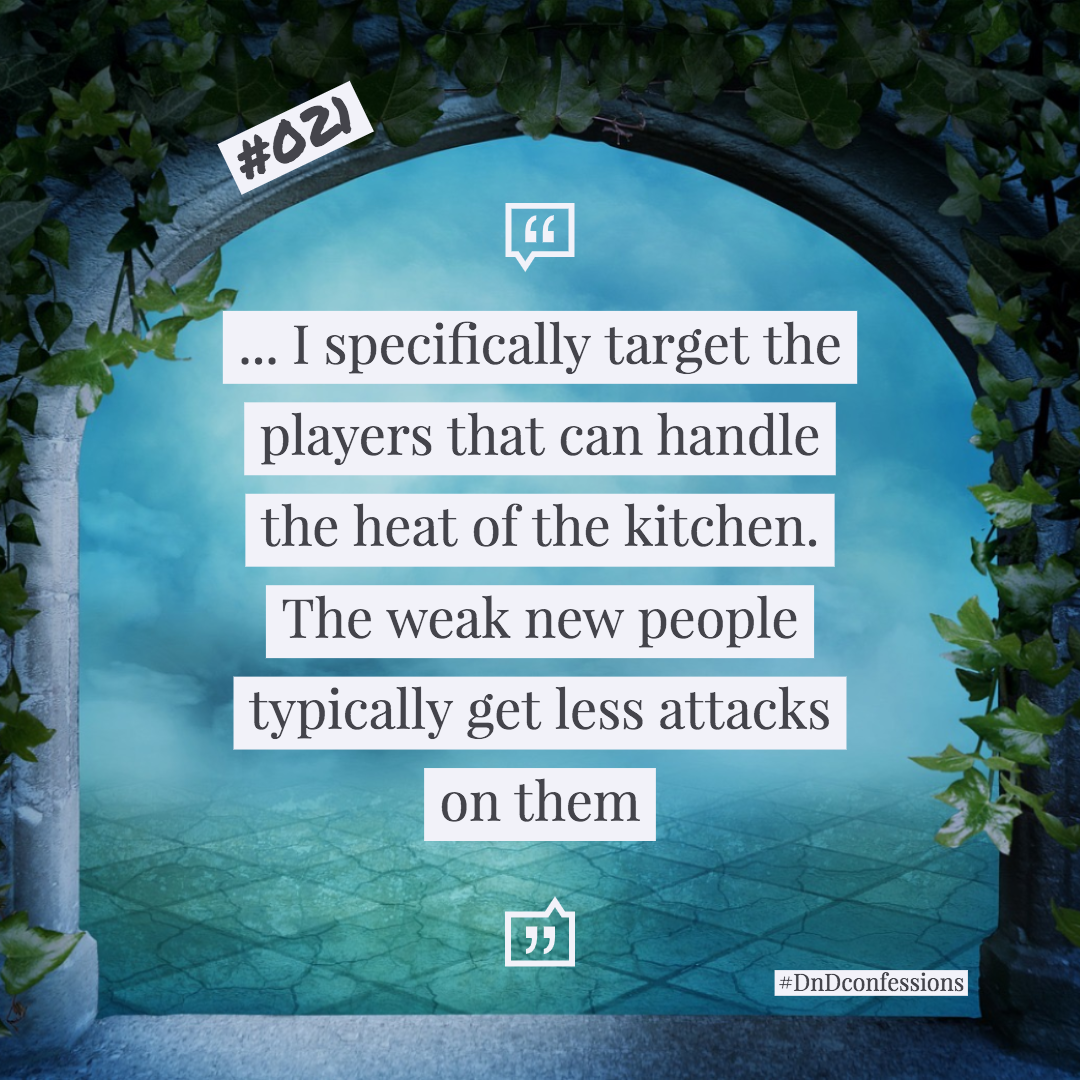 "D&D Confession #021 | Can you take the heat? - ""I specifically target the players that can handle the heat of the kitchen. The weak new people typically get less attacks on them"""