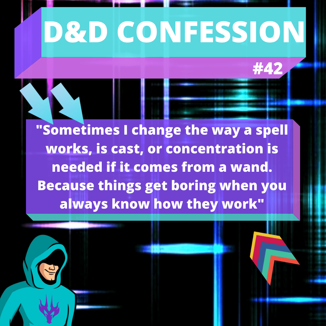 "D&D Confession #42 | Keeping things interesting - ""Sometimes I change the way a spell works, is cast, or concentration is needed if it comes from a wand. Because things get boring when you always know how they work"""