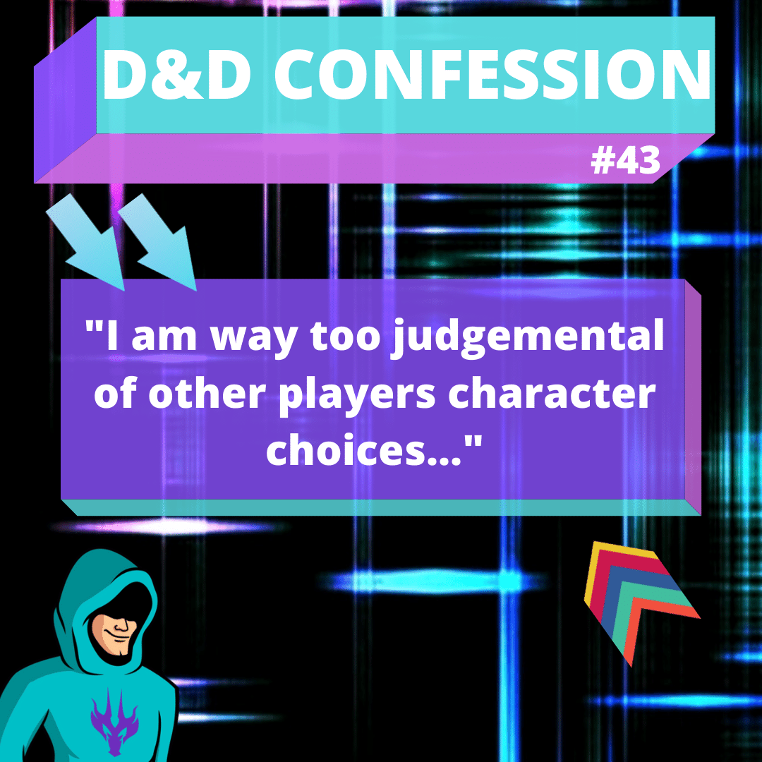 "D&D Confession #43 | Judgement Day - ""I am way too judgemental of other players character choices..."""
