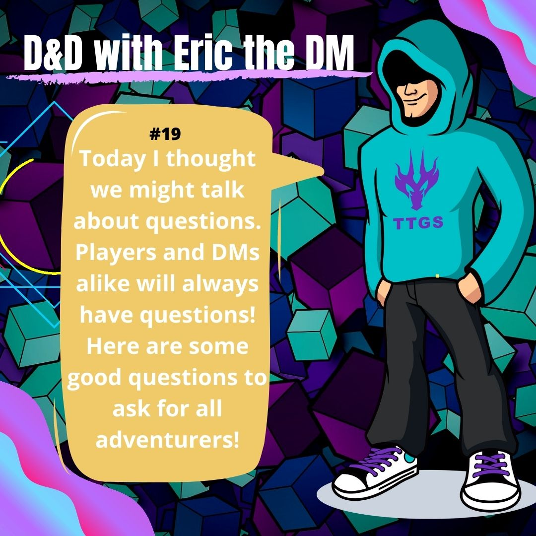 D&D WITH ERIC THE DM #19: Questions