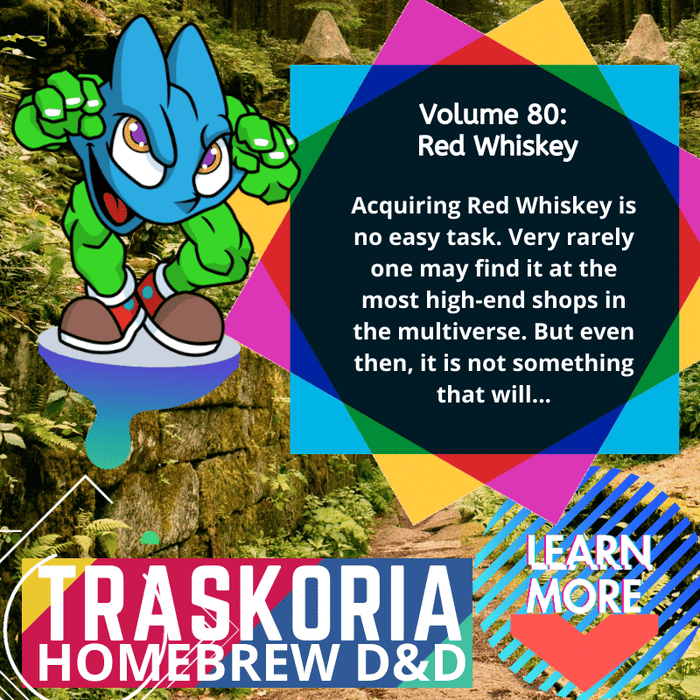 D&D Homebrew | Volume 80: Red Whiskey | Traskoria
