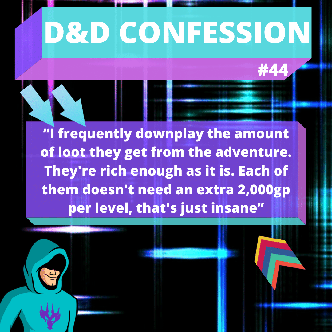 "D&D Confession #44 | Too Much Loot! - """"I frequently downplay the amount of loot they get from the adventure. They're rich enough as it is. Each of them doesn't need an extra 2,000gp per level, that's just insane"""