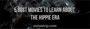 5 BEST MOVIES TO LEARN ABOUT THE HIPPIE ERA