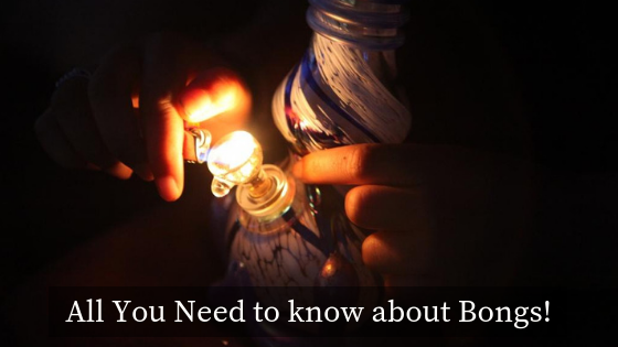 All You Need To know about Bongs!