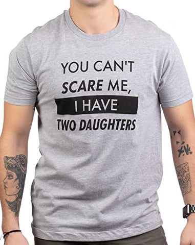 You Can't Scare Me, I Have Two Daughters | Funny Dad Joke T-Shirt