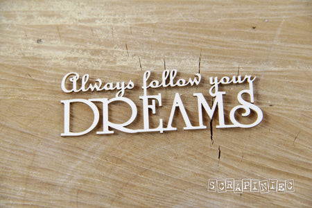 Scrapiniec Chipboard - 3753 Always Follow Your Dreams