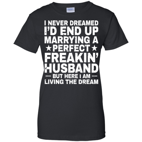 Dreamed Marrying Perfect Freakin Husband - Awesome Gift For Wife T-shirt