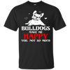 Image of Bulldogs Make Me Happy You Not So Much T-Shirt