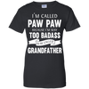 Image of I'm Called Paw Paw Because I'm Too Badass T-Shirt