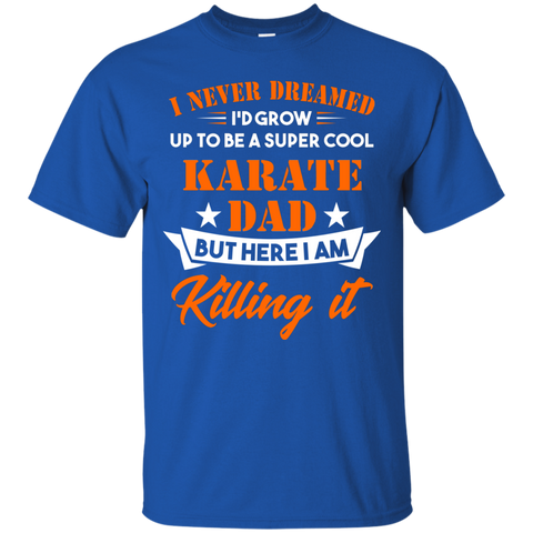 Dreamed Cool Karate Dad T Shirt