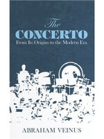 Abraham Veinus: The Concerto - From Its Origins To The Modern Era