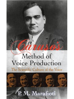 P.M. Marafioti: Caruso's Method Of Voce Production: The Scientific Culture Of The Voce