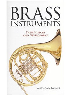 Anthony Baines: Brass Instruments - Their History And Development