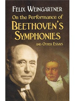 Felix Weingartner: On The Performance Of Beethoven's Symphonies And Other Essays
