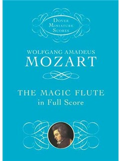 Wolfgang Amadeus Mozart: The Magic Flute In Full Partitura