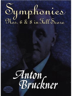 Anton Bruckner: Symphonies Nos. 6 And 8 In Full Partitura