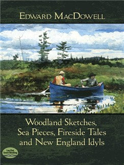 Edward MacDowell: Woodland Sketches, Sea Pieces, Fireside Tales And New England Idyls