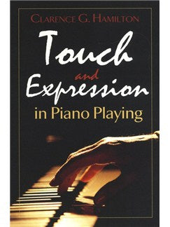 Clarence G. Hamilton: Touch And Expression In Piano Playing