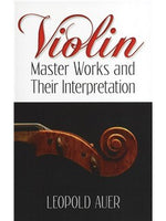 Leopold Auer: Vioara Master Works And Their Interpretation