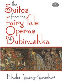 Nikolai Rimsky-Korsakov: The Suites From The Fairy Tale Operas And Dubinushka