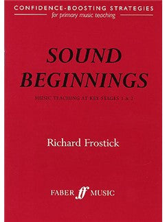 Richard Frostick: Sound Beginnings - Music Teaching KS1 And KS2