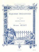 Henry Mulet: Esquisses Byzantines (Organ)