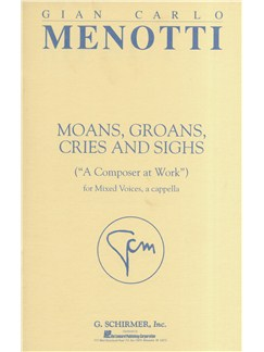 Gian Carlo Menotti: Moans, Groans, Cries And Sighs (A Composer At Work)