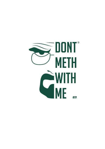 DON'T METH WITH ME