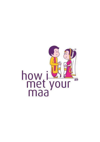 HOW I MET YOUR MAA