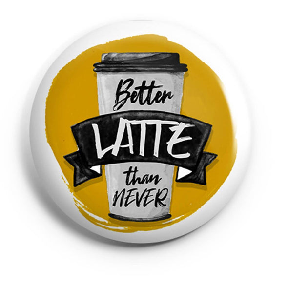 BUTTON BADGES SWATCH Better Latte Than Never Button Badge