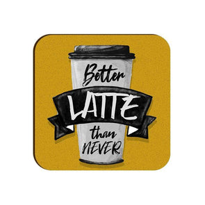 COASTERS Better Latte Than Never Coaster