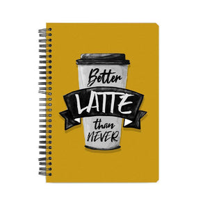 NOTEBOOKS Better Latte Than Never Notebook