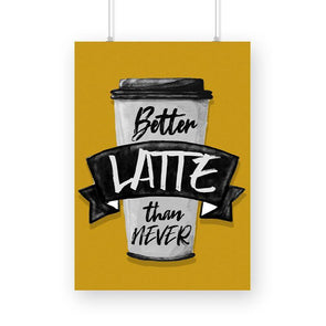 POSTERS A3 Better Latte Than Never Poster