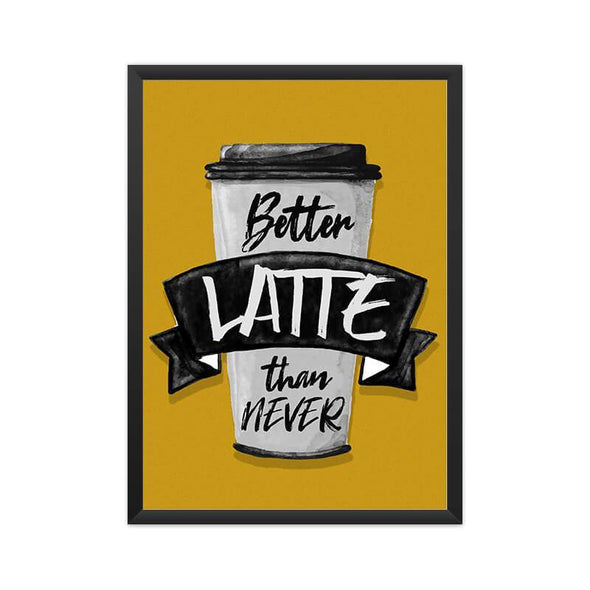POSTERS A3 FRAMED Better Latte Than Never Poster