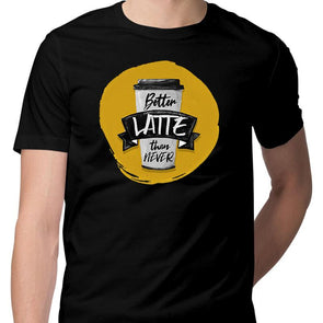 T-SHIRTS S / BLACK Better Latte Than Never T-Shirt For Men FRYING PUN
