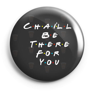 BUTTON BADGES PATTERNED Chai'll Be There For You Button Badge