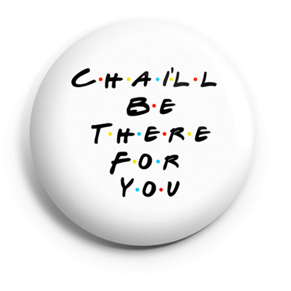 BUTTON BADGES SWATCH Chai'll Be There For You Button Badge