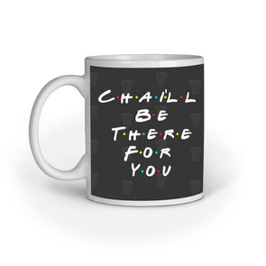 MUGS Chai'll Be There For You Mug