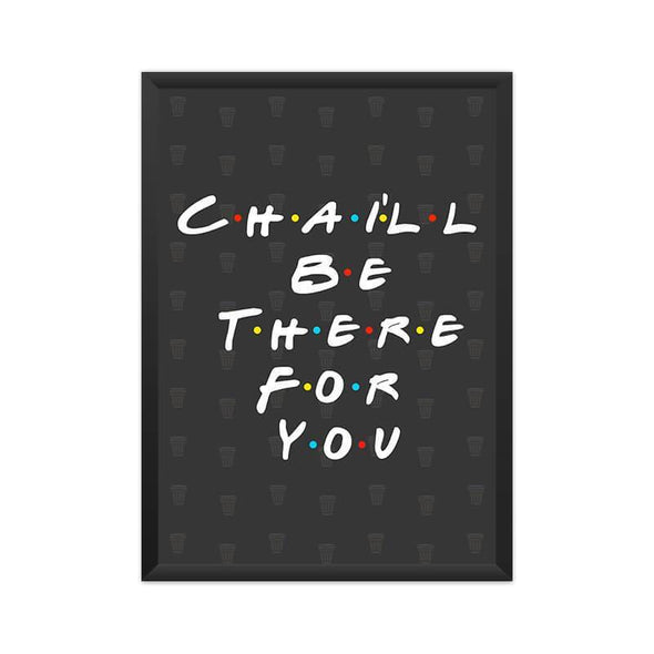 POSTERS A3 FRAMED Chai'll Be There For You Poster