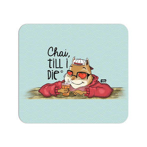 MOUSE PADS Chai Till I Die Mouse Pad