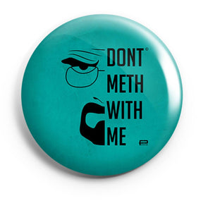 BUTTON BADGES PATTERNED Don't Meth With Me Button Badge